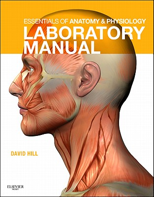 Essentials of Anatomy and Physiology Laboratory Manual By Hill, David J.