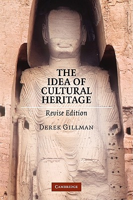 The Idea of Cultural Heritage By Gillman, Derek