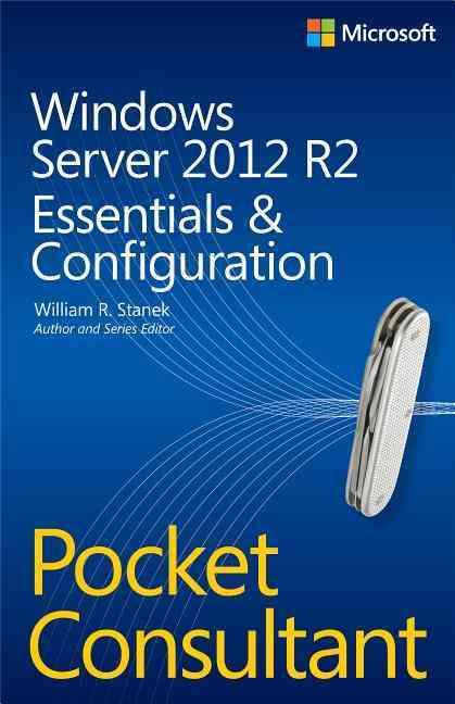 Windows Server 2012 R2 Pocket Consultant By Stanek, William R.